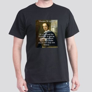 If A Passion For Freedom - Horace Walpole T-Shirt