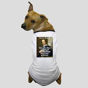 Men Are Often Capable - Horace Walpole Dog T-Shirt