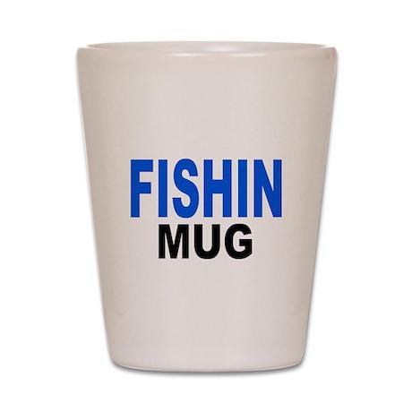 FISHIN MUG , fishing mug Shot Glass