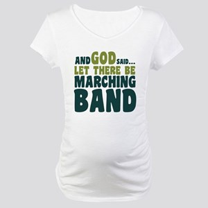 Let There Be Marching Band Maternity T-Shirt