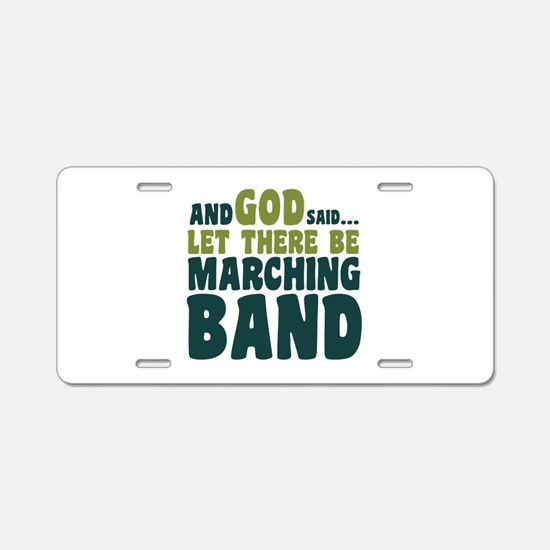 Let There Be Marching Band Aluminum License Plate