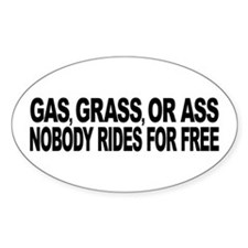 Gas, Grass, or Ass Sticker (Oval)