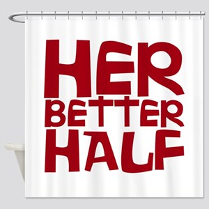 Her Better Half Shower Curtain
