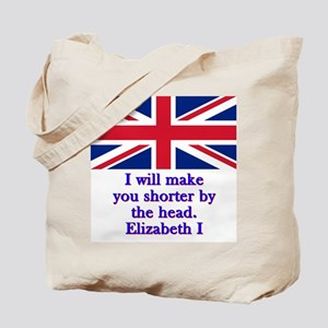I Will Make You Shorter - Elizabeth I Tote Bag