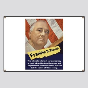 The Ultimate Rulers Of Our Democracy - FDR Banner