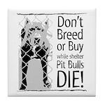 Pit Bulls: Don't Breed Tile Coaster