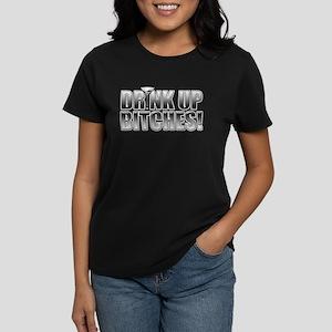 Drink Up Bitches! Women's Dark T-Shirt