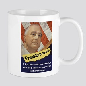 If I Prove A Bad President - FDR 11 oz Ceramic Mug