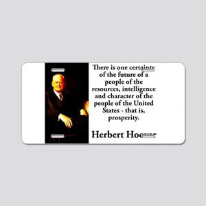 There Is One Certainty - Herbert Hoover Aluminum L