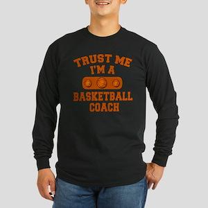 Trust Me Im a Basketball Coach Long Sleeve Dark T-