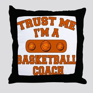 Trust Me Im a Basketball Coach Throw Pillow