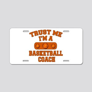 Trust Me Im a Basketball Coach Aluminum License Pl