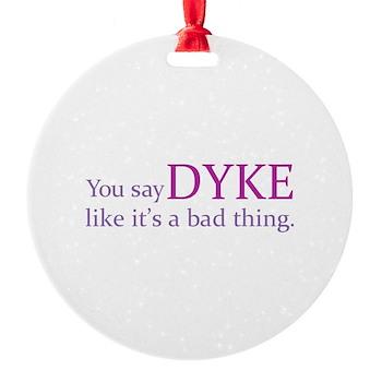 You Say DYKE Like... Round Ornament