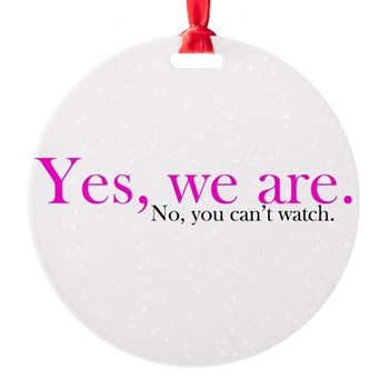 Yes, we are. Round Ornament