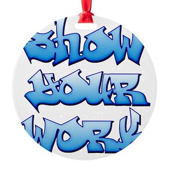 Show Your Work Graffiti Round Ornament