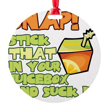 Stick that in your juicebox! Round Ornament