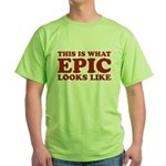 Epic Looks Like Green T-Shirt