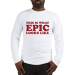 Epic Looks Like Long Sleeve T-Shirt