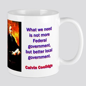 What We Need - Calvin Coolidge 11 oz Ceramic Mug
