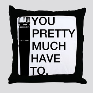 Sm57: You'll pretty much have to. Throw Pillow