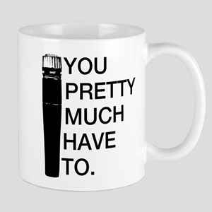Sm57: You'll pretty much have to. Mug