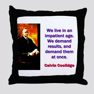 We Live In An Impatient Age - Calvin Coolidge Thro