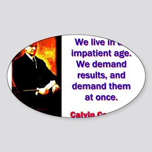 We Live In An Impatient Age - Calvin Coolidge Stic