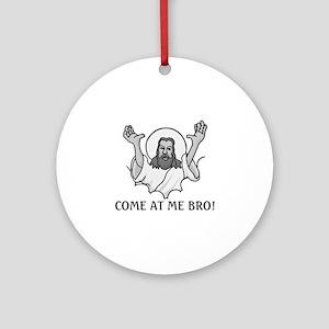 Jesus Says Come At Me Bro Ornament (Round)