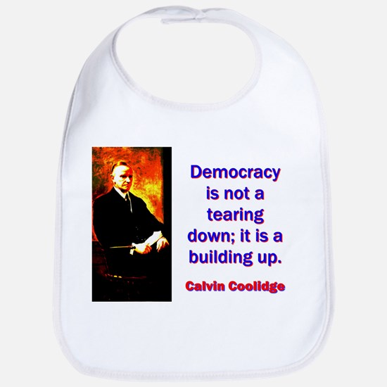 Democracy Is Not A Tearing Down - Calvin Coolidge