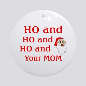 Ho And Your Mom Ornament (Round)