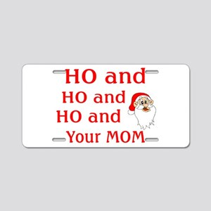 Ho And Your Mom Aluminum License Plate