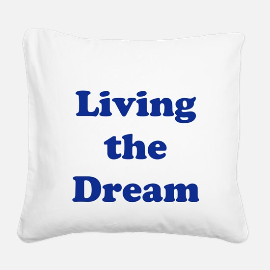 livingthedream.png Square Canvas Pillow