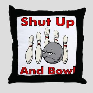 Shut Up and Bowl! Throw Pillow