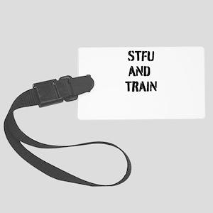 STFU AND TRAIN Large Luggage Tag
