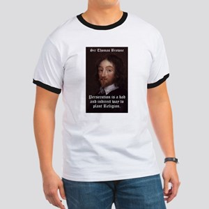 Persecution Is A Bad - Thomas Browne Ringer T