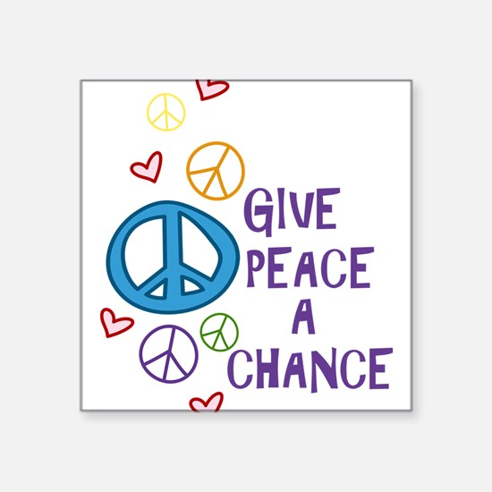 "Give Peace A Chance Square Sticker 3"" x 3"""