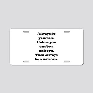 Then always be a unicorn Aluminum License Plate