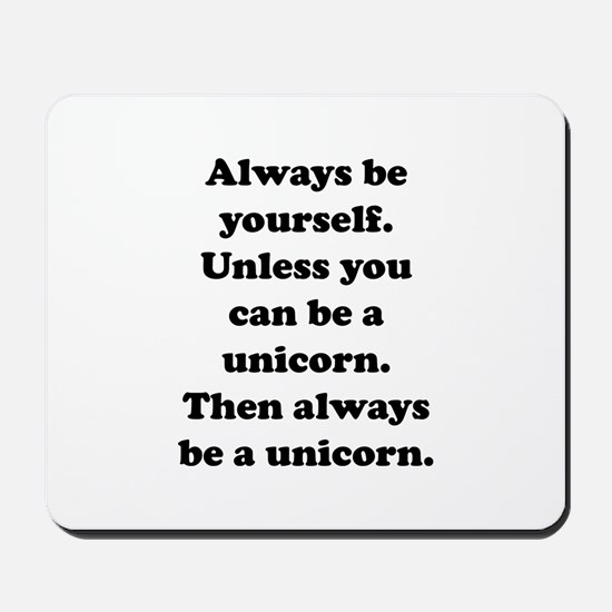 Then always be a unicorn Mousepad
