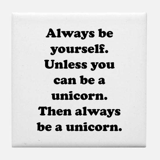 Then always be a unicorn Tile Coaster