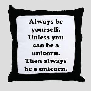 Then always be a unicorn Throw Pillow