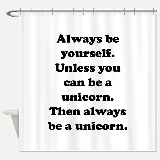 Then always be a unicorn Shower Curtain