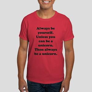 Then always be a unicorn Dark T-Shirt