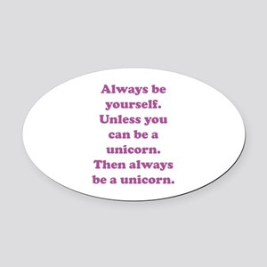 Then always be a unicorn Oval Car Magnet