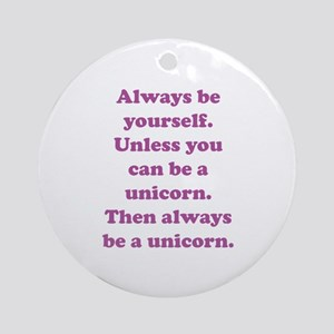 Then always be a unicorn Ornament (Round)