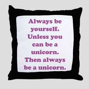 Then always be a unicorn Throw Pillow