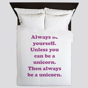 Then always be a unicorn Queen Duvet