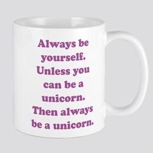 Then always be a unicorn Mug