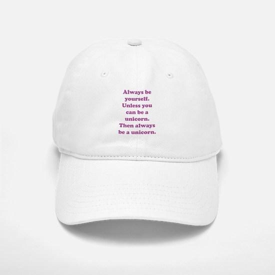 Then always be a unicorn Baseball Baseball Cap