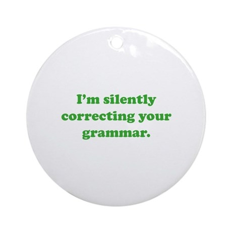 I'm Silently Correcting Your Grammar Ornament (Rou