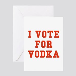 I Vote For Vodka Greeting Card
